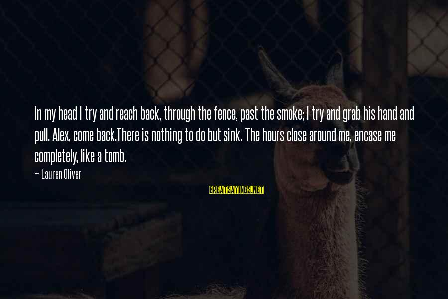 So Close But Out Of Reach Sayings By Lauren Oliver: In my head I try and reach back, through the fence, past the smoke; I