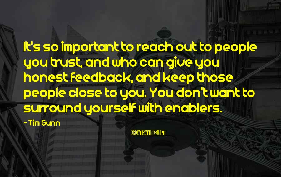 So Close But Out Of Reach Sayings By Tim Gunn: It's so important to reach out to people you trust, and who can give you