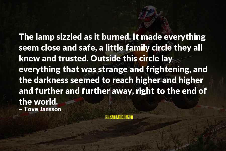 So Close But Out Of Reach Sayings By Tove Jansson: The lamp sizzled as it burned. It made everything seem close and safe, a little