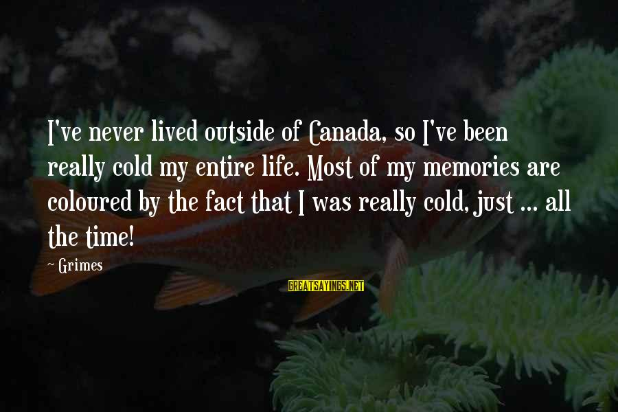 So Cold Outside Sayings By Grimes: I've never lived outside of Canada, so I've been really cold my entire life. Most