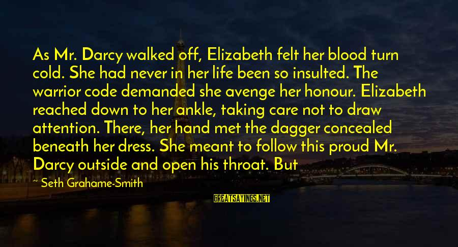 So Cold Outside Sayings By Seth Grahame-Smith: As Mr. Darcy walked off, Elizabeth felt her blood turn cold. She had never in