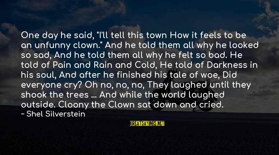 """So Cold Outside Sayings By Shel Silverstein: One day he said, """"I'll tell this town How it feels to be an unfunny"""