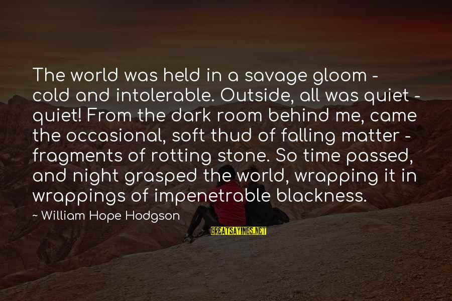 So Cold Outside Sayings By William Hope Hodgson: The world was held in a savage gloom - cold and intolerable. Outside, all was