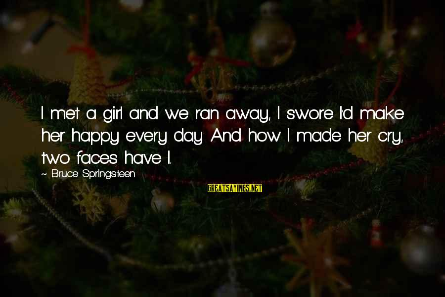 So Happy You Cry Sayings By Bruce Springsteen: I met a girl and we ran away, I swore I'd make her happy every