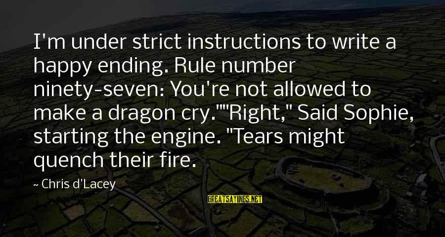 So Happy You Cry Sayings By Chris D'Lacey: I'm under strict instructions to write a happy ending. Rule number ninety-seven: You're not allowed