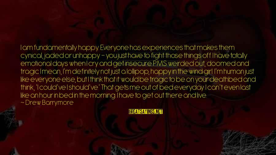 So Happy You Cry Sayings By Drew Barrymore: I am fundamentally happy. Everyone has experiences that makes them cynical, jaded or unhappy -
