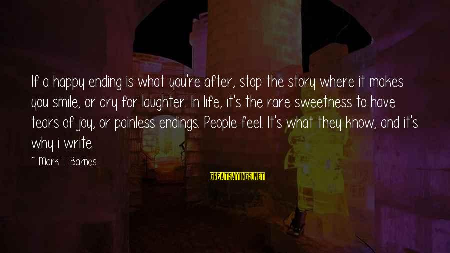 So Happy You Cry Sayings By Mark T. Barnes: If a happy ending is what you're after, stop the story where it makes you