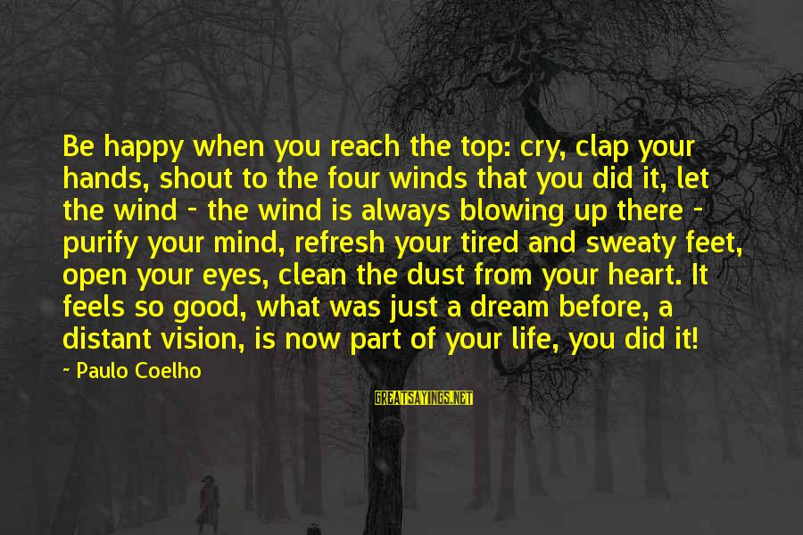 So Happy You Cry Sayings By Paulo Coelho: Be happy when you reach the top: cry, clap your hands, shout to the four