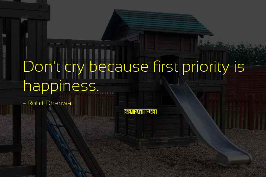 So Happy You Cry Sayings By Rohit Dhariwal: Don't cry because first priority is happiness.
