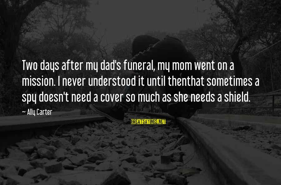 So Much Funny Sayings By Ally Carter: Two days after my dad's funeral, my mom went on a mission. I never understood