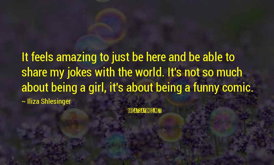 So Much Funny Sayings By Iliza Shlesinger: It feels amazing to just be here and be able to share my jokes with