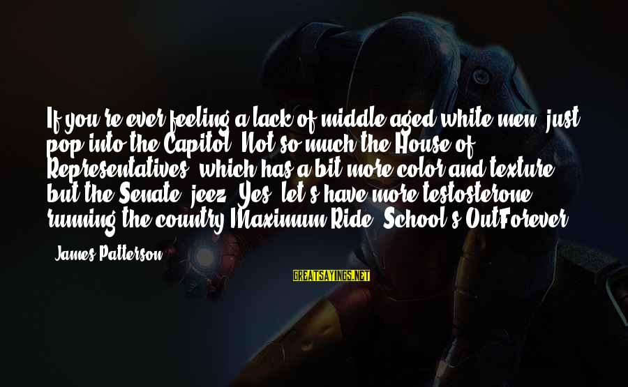 So Much Funny Sayings By James Patterson: If you're ever feeling a lack of middle-aged white men, just pop into the Capitol.