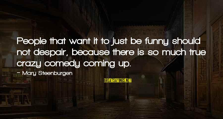 So Much Funny Sayings By Mary Steenburgen: People that want it to just be funny should not despair, because there is so