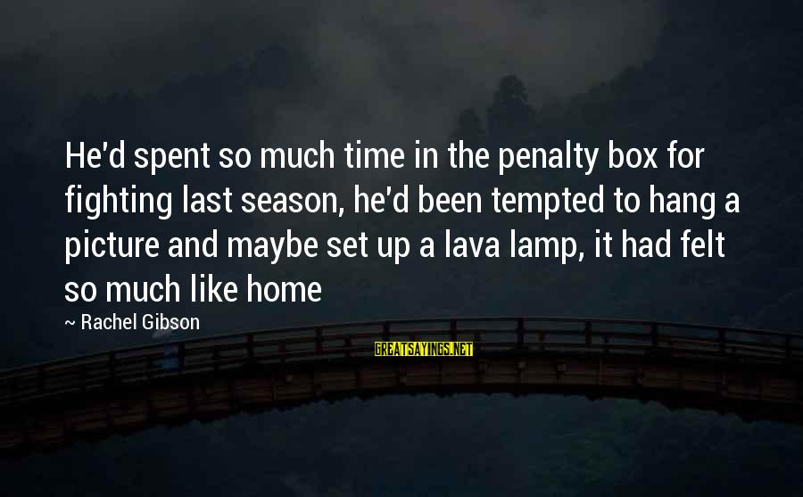 So Much Funny Sayings By Rachel Gibson: He'd spent so much time in the penalty box for fighting last season, he'd been