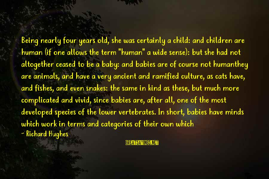 So Much Funny Sayings By Richard Hughes: Being nearly four years old, she was certainly a child: and children are human (if