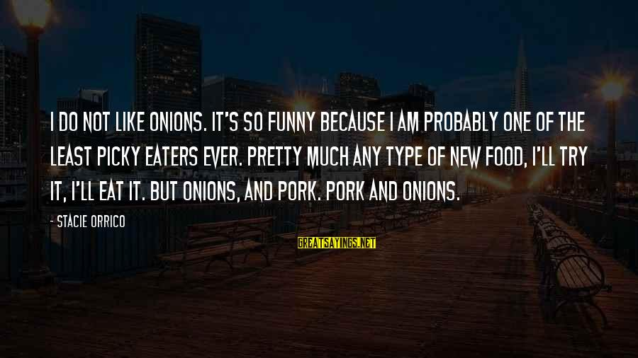 So Much Funny Sayings By Stacie Orrico: I do not like onions. It's so funny because I am probably one of the