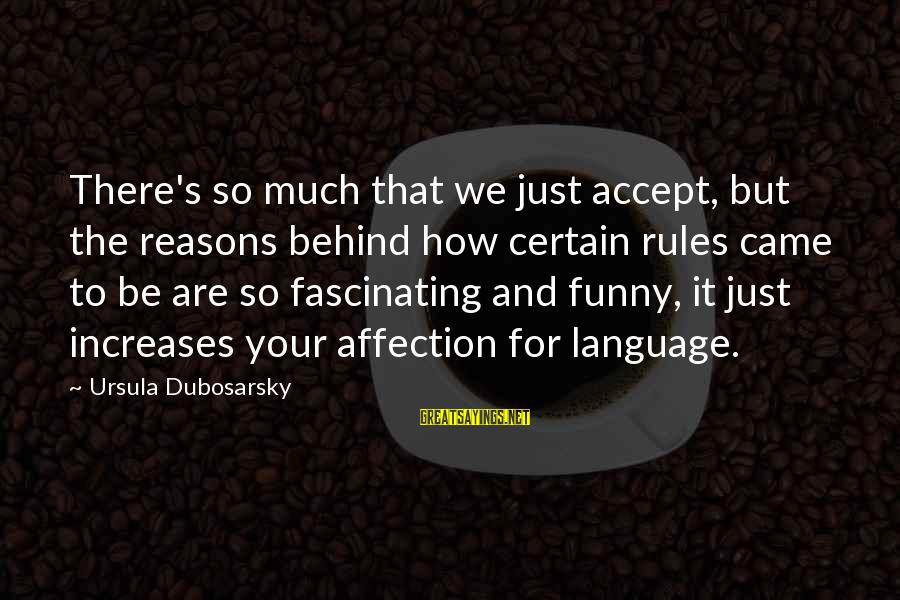 So Much Funny Sayings By Ursula Dubosarsky: There's so much that we just accept, but the reasons behind how certain rules came