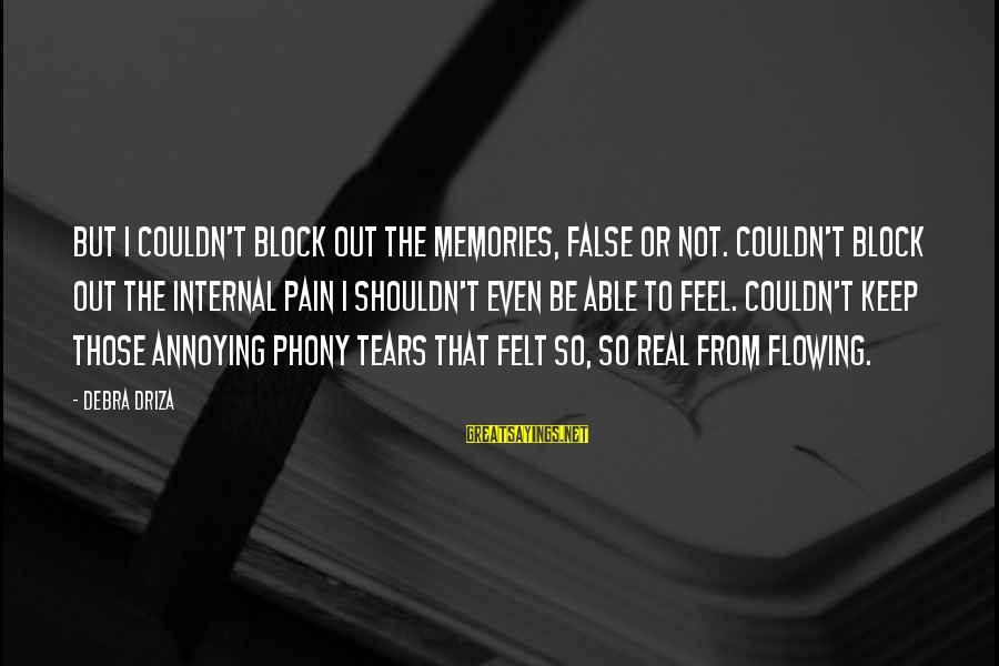 So Real Sayings By Debra Driza: But I couldn't block out the memories, false or not. Couldn't block out the internal