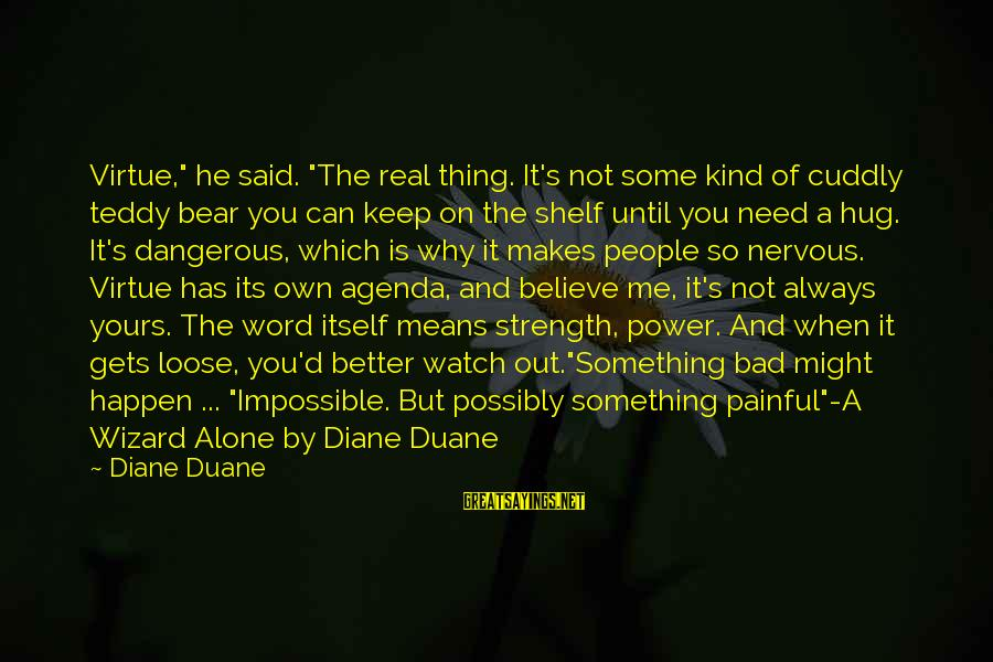 "So Real Sayings By Diane Duane: Virtue,"" he said. ""The real thing. It's not some kind of cuddly teddy bear you"