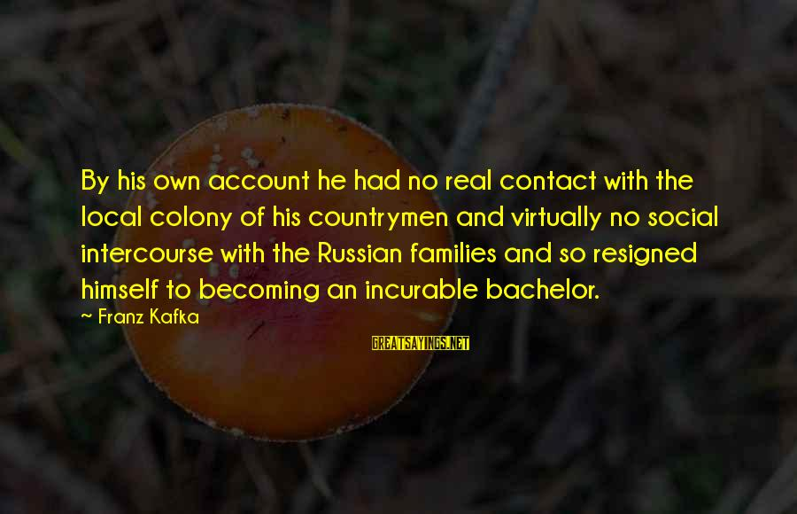 So Real Sayings By Franz Kafka: By his own account he had no real contact with the local colony of his