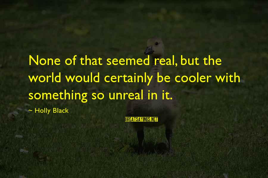 So Real Sayings By Holly Black: None of that seemed real, but the world would certainly be cooler with something so