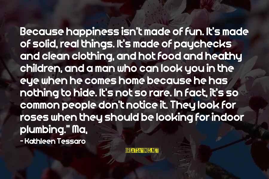 So Real Sayings By Kathleen Tessaro: Because happiness isn't made of fun. It's made of solid, real things. It's made of