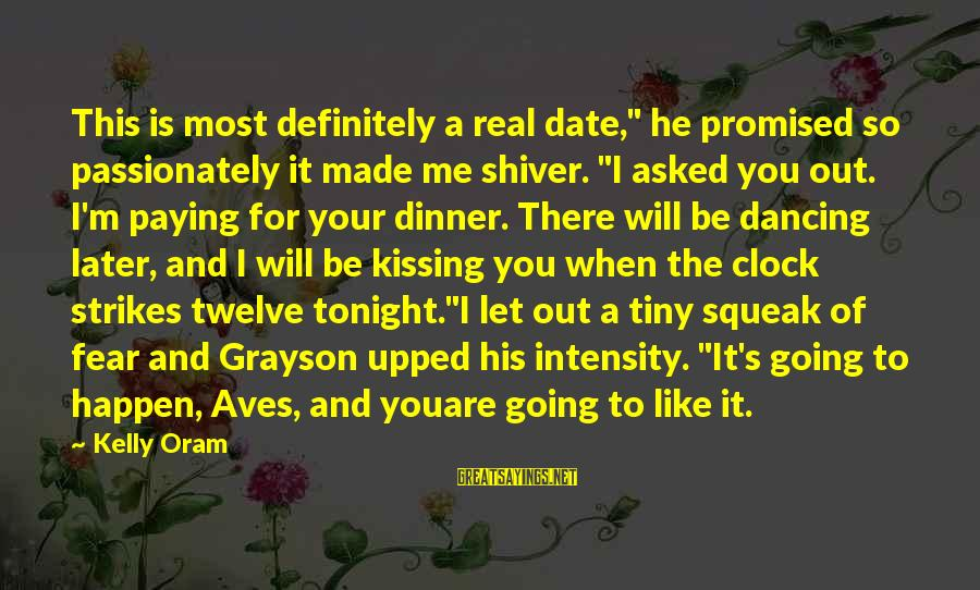 "So Real Sayings By Kelly Oram: This is most definitely a real date,"" he promised so passionately it made me shiver."