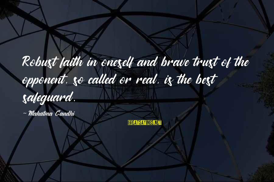So Real Sayings By Mahatma Gandhi: Robust faith in oneself and brave trust of the opponent, so called or real, is