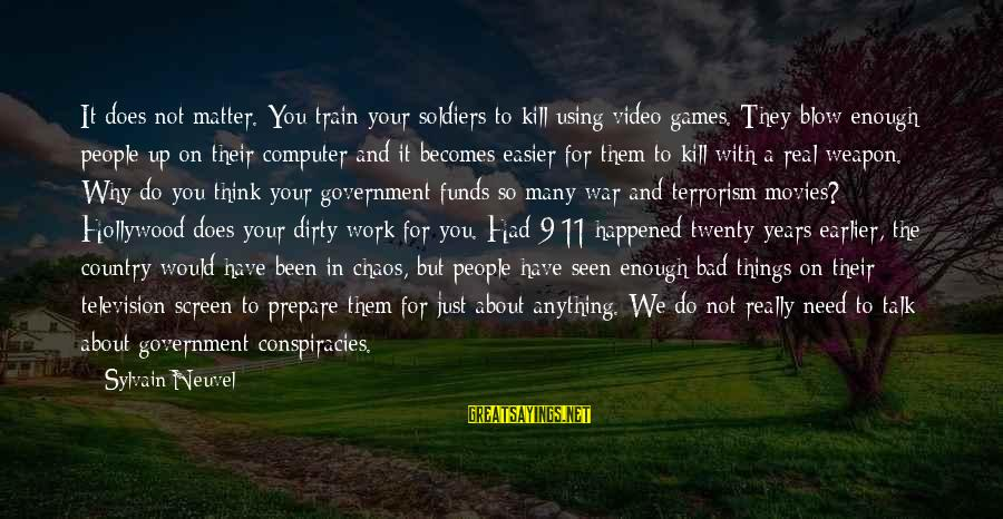 So Real Sayings By Sylvain Neuvel: It does not matter. You train your soldiers to kill using video games. They blow