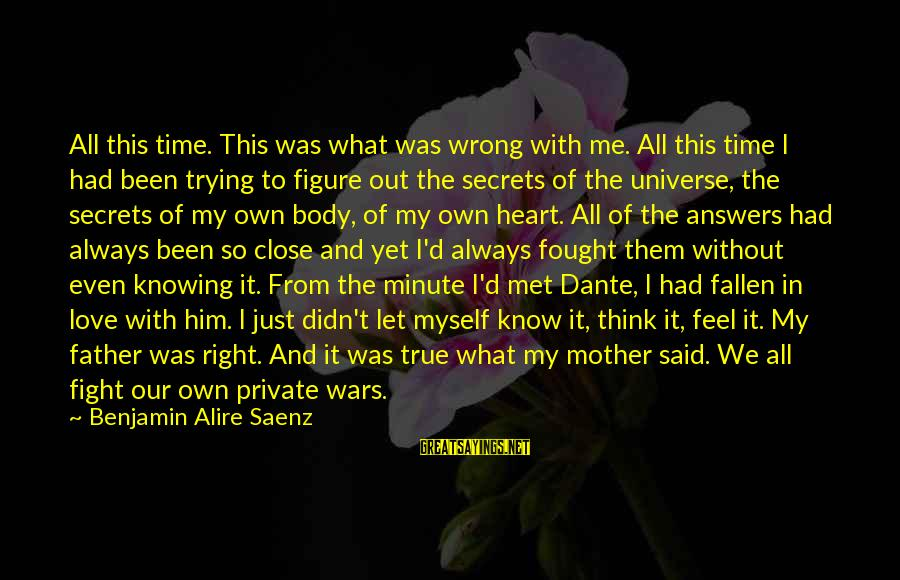 So Wrong Yet So Right Sayings By Benjamin Alire Saenz: All this time. This was what was wrong with me. All this time I had