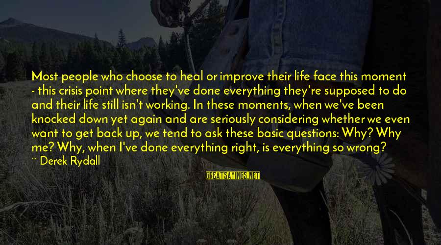 So Wrong Yet So Right Sayings By Derek Rydall: Most people who choose to heal or improve their life face this moment - this