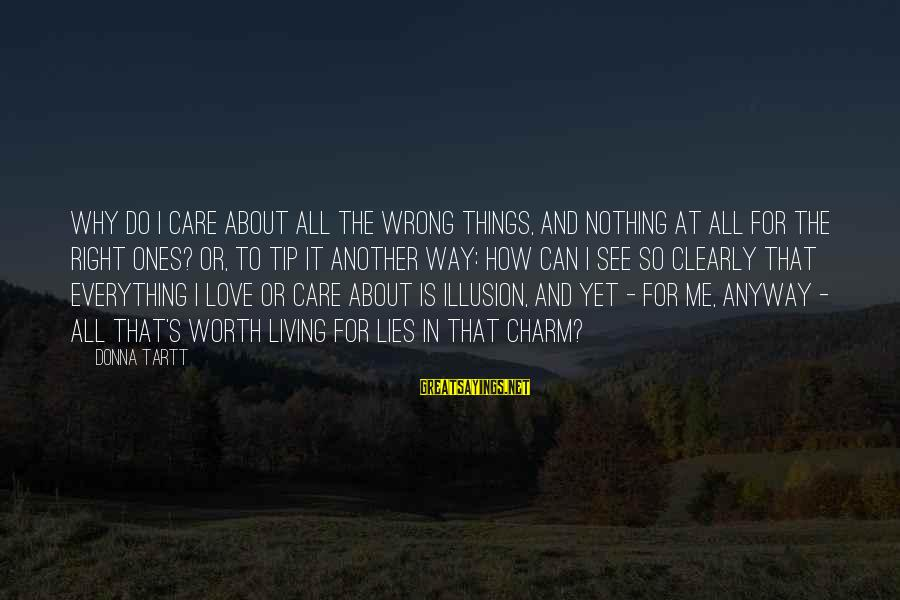 So Wrong Yet So Right Sayings By Donna Tartt: Why do I care about all the wrong things, and nothing at all for the