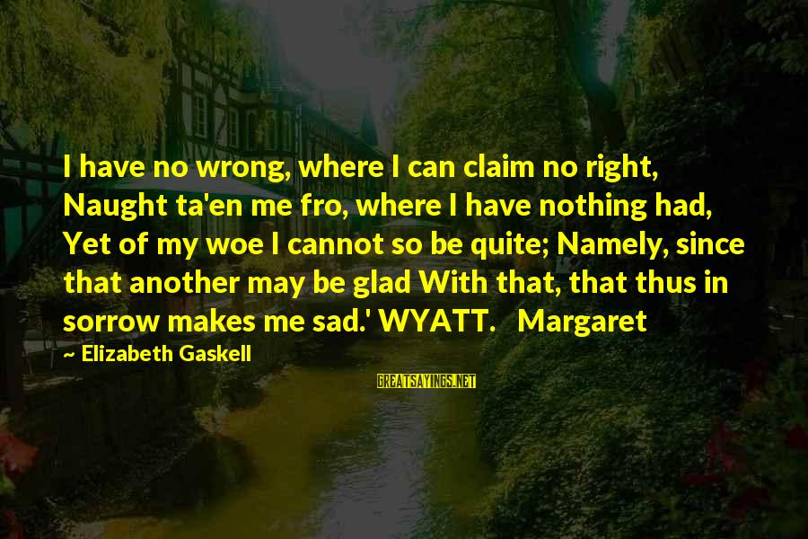 So Wrong Yet So Right Sayings By Elizabeth Gaskell: I have no wrong, where I can claim no right, Naught ta'en me fro, where
