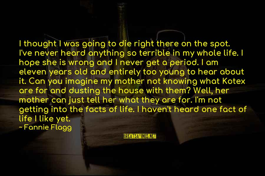 So Wrong Yet So Right Sayings By Fannie Flagg: I thought I was going to die right there on the spot. I've never heard
