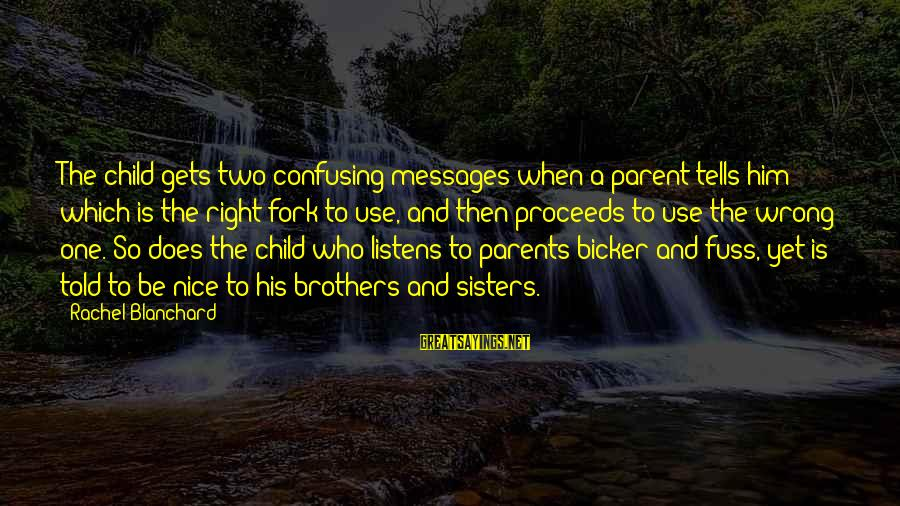 So Wrong Yet So Right Sayings By Rachel Blanchard: The child gets two confusing messages when a parent tells him which is the right