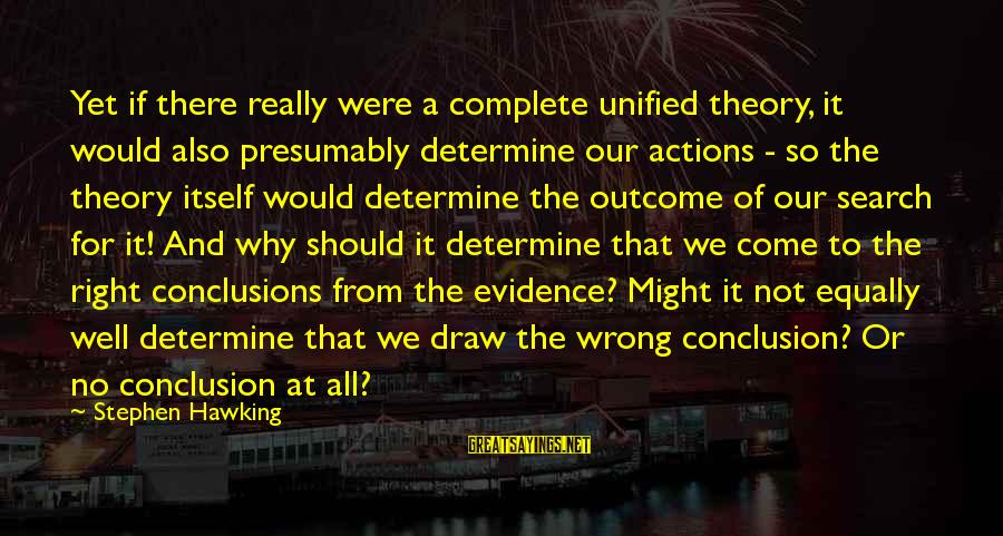 So Wrong Yet So Right Sayings By Stephen Hawking: Yet if there really were a complete unified theory, it would also presumably determine our