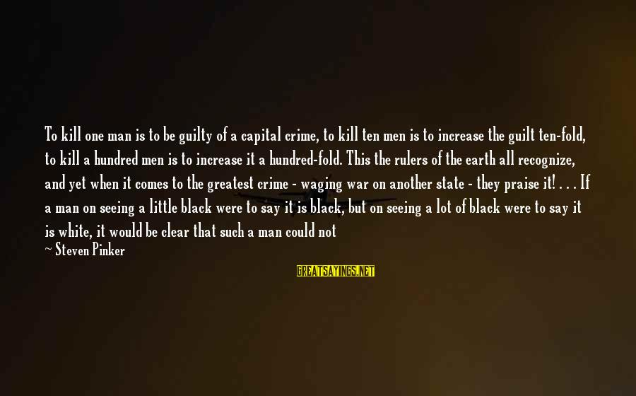 So Wrong Yet So Right Sayings By Steven Pinker: To kill one man is to be guilty of a capital crime, to kill ten