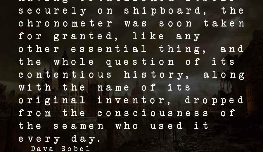 Sobel Sayings By Dava Sobel: Having established itself securely on shipboard, the chronometer was soon taken for granted, like any