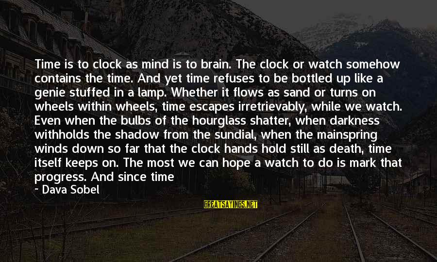 Sobel Sayings By Dava Sobel: Time is to clock as mind is to brain. The clock or watch somehow contains