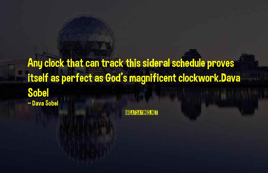 Sobel Sayings By Dava Sobel: Any clock that can track this sideral schedule proves itself as perfect as God's magnificent