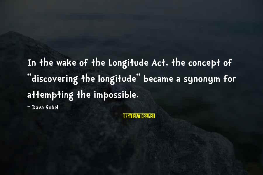 """Sobel Sayings By Dava Sobel: In the wake of the Longitude Act, the concept of """"discovering the longitude"""" became a"""