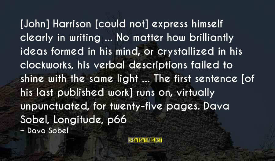 Sobel Sayings By Dava Sobel: [John] Harrison [could not] express himself clearly in writing ... No matter how brilliantly ideas