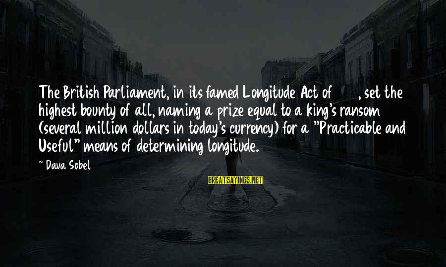 Sobel Sayings By Dava Sobel: The British Parliament, in its famed Longitude Act of 1714, set the highest bounty of