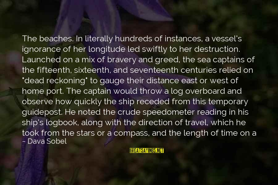 Sobel Sayings By Dava Sobel: The beaches. In literally hundreds of instances, a vessel's ignorance of her longitude led swiftly