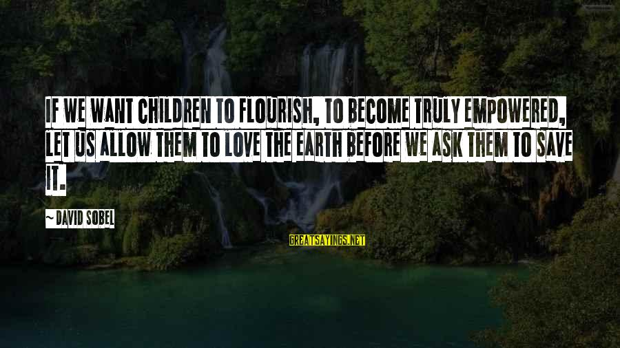 Sobel Sayings By David Sobel: If we want children to flourish, to become truly empowered, let us allow them to