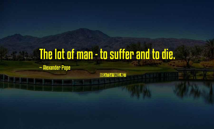 Social Class And Education Sayings By Alexander Pope: The lot of man - to suffer and to die.