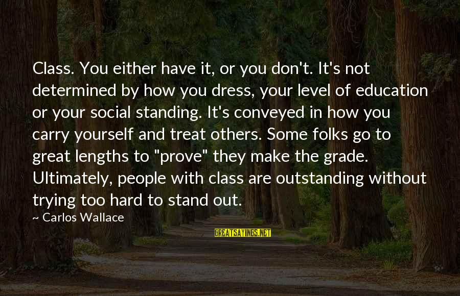 Social Class And Education Sayings By Carlos Wallace: Class. You either have it, or you don't. It's not determined by how you dress,