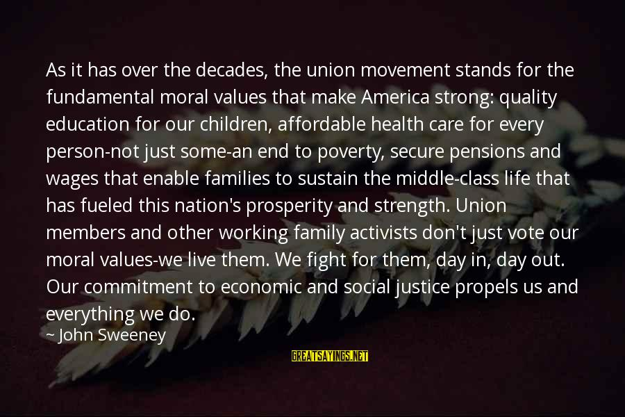 Social Class And Education Sayings By John Sweeney: As it has over the decades, the union movement stands for the fundamental moral values