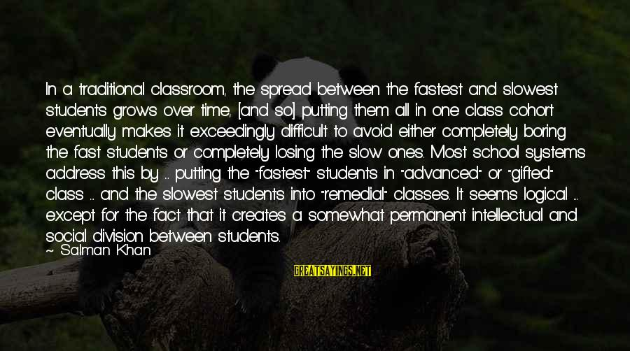 Social Class And Education Sayings By Salman Khan: In a traditional classroom, the spread between the fastest and slowest students grows over time,