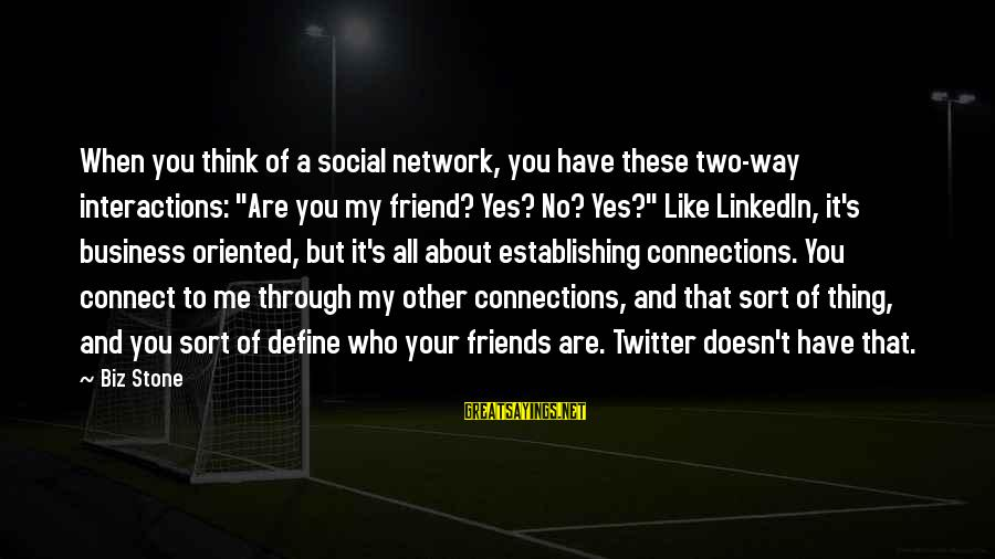 """Social Interactions Sayings By Biz Stone: When you think of a social network, you have these two-way interactions: """"Are you my"""
